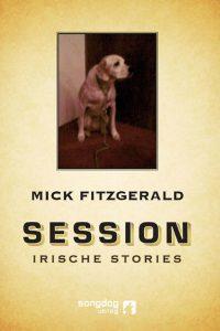 Mick Fitzgerald: Session – Irische Stories, Songdog Verlag 2010
